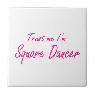 Trust me I m Square Dancer Tiles