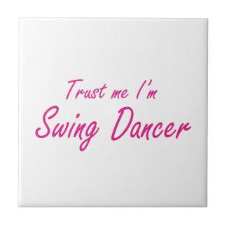 Trust me I m Swing Dancer Tile