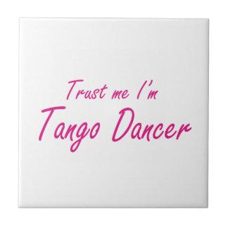 Trust me I m Tango Dancer Ceramic Tile
