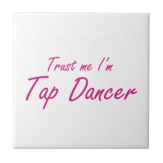 Trust me I m Tap Dancer Tile