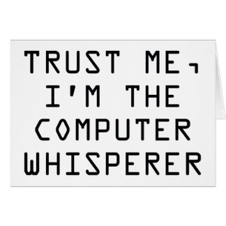 Trust Me, I'm The Computer Whisperer Card