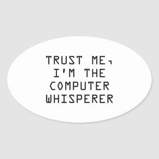 Trust Me, I'm The Computer Whisperer Oval Sticker