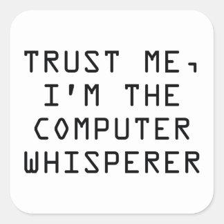 Trust Me, I'm The Computer Whisperer Square Sticker