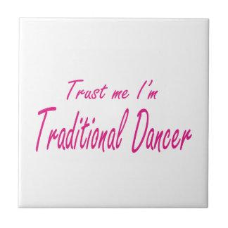 Trust me I m Traditional Dancer Ceramic Tile