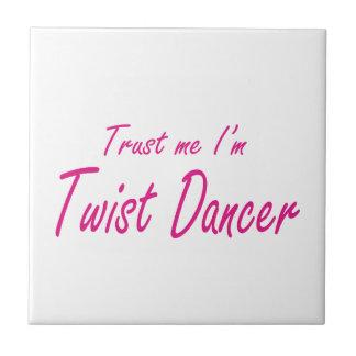 Trust me I m Twist Dancer Tiles