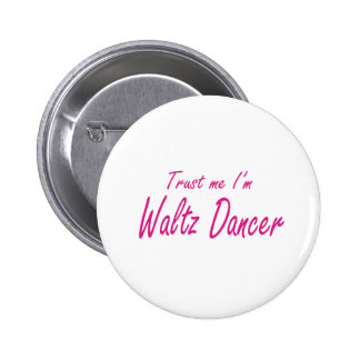 Trust me I m Waltz Dancer Pinback Buttons