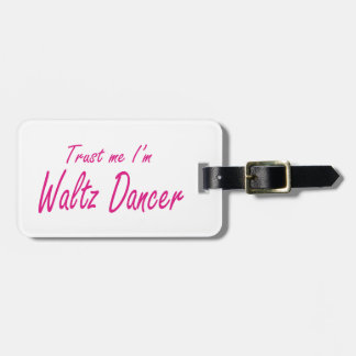 Trust me I m Waltz Dancer Tag For Luggage