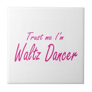 Trust me I m Waltz Dancer Tile