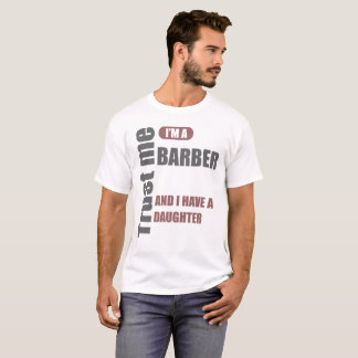 trust me i'm a barber and i have a daughter T-Shirt