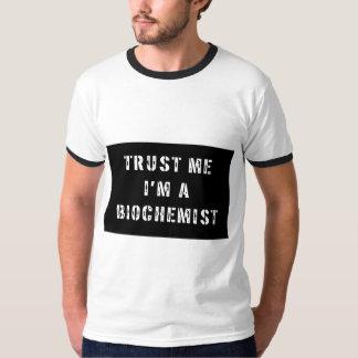 Trust Me I'm a Biochemist Tshirt