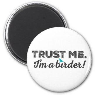 Trust me. I'm a Birder! 2 Inch Round Magnet