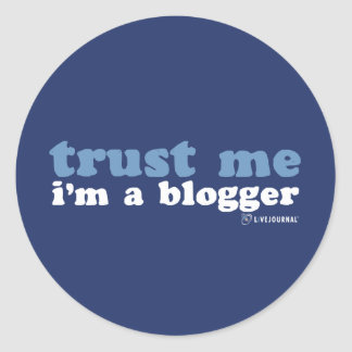 Trust Me, I'm a Blogger (LiveJournal) Classic Round Sticker