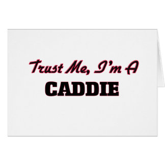 Trust me I'm a Caddie Greeting Cards