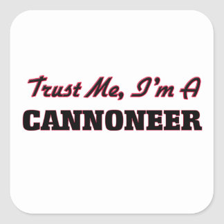 Trust me I'm a Cannoneer Square Sticker