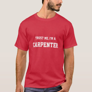Trust Me, I'm A Carpenter T-Shirt