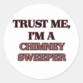 Trust Me I'm A CHIMNEY SWEEPER Round Sticker