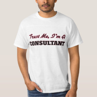 Trust me I'm a Consultant T-Shirt