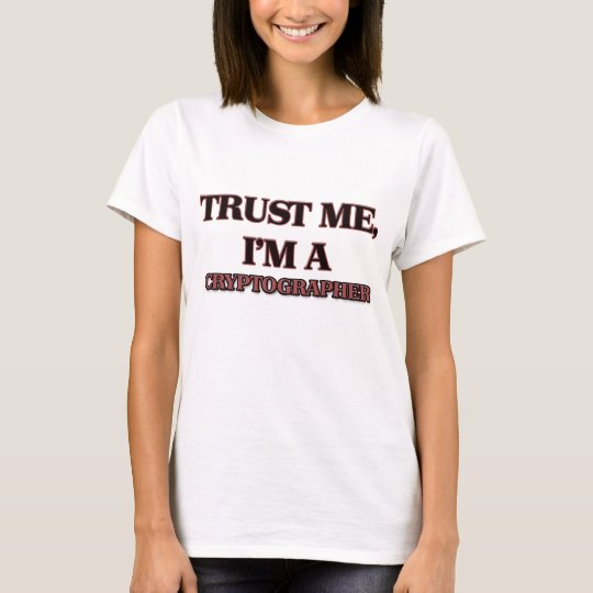 Trust Me I'm A CRYPTOGRAPHER T-Shirt