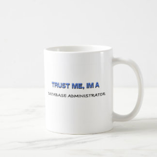 Trust Me I'm a Database Administrator Coffee Mug