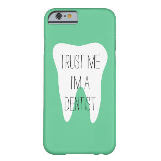Trust me im a dentist iPhone 6 case Barely There iPhone 6 Case