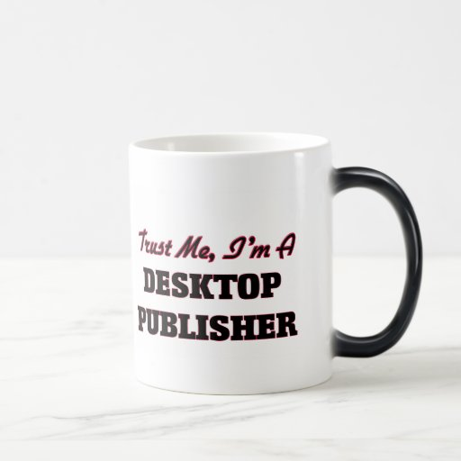 Trust me I'm a Desktop Publisher Mug