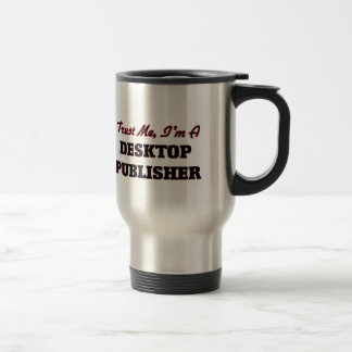 Trust me I'm a Desktop Publisher Stainless Steel Travel Mug