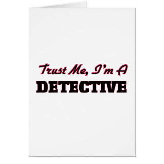 Trust me I'm a Detective Greeting Card