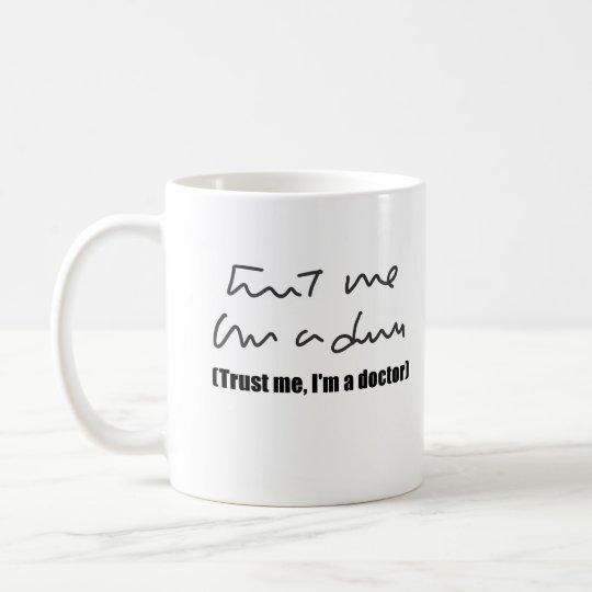 Trust Me, I'm a Doctor Coffee Mug