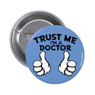 Trust me, I'm a doctor funny button