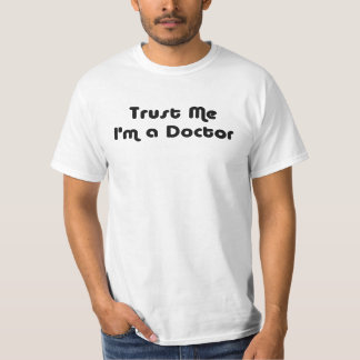 Trust Me I'm a Doctor Funny Gag Gift Dr White Tee