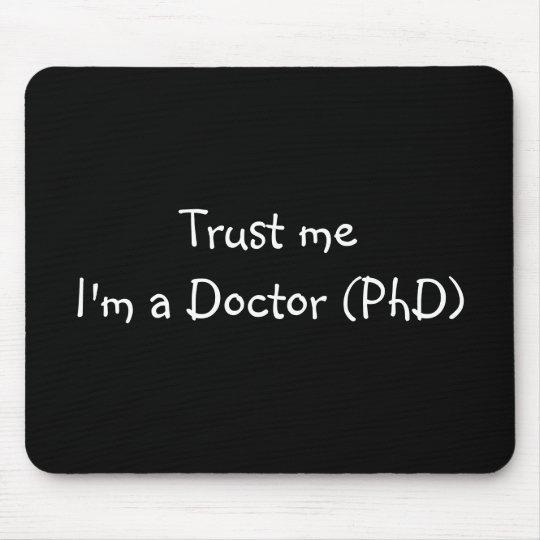 Trust me I'm a Doctor (PhD) mousepad