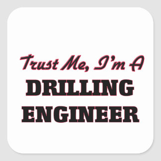 Trust me I'm a Drilling Engineer Square Sticker