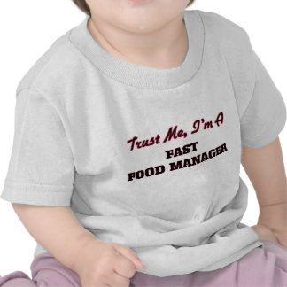 Trust me I'm a Fast Food Manager T-shirt