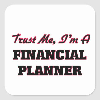 Trust me I'm a Financial Planner Square Sticker