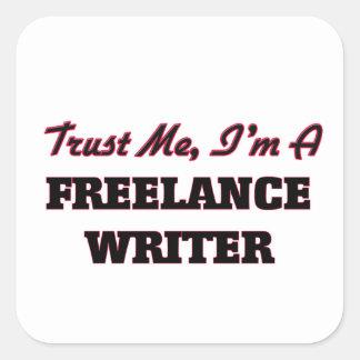 Trust me I'm a Freelance Writer Square Sticker