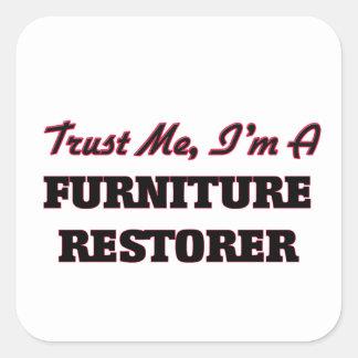 Trust me I'm a Furniture Restorer Square Sticker