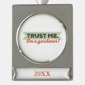 Trust me. I'm a Gardener! Silver Plated Banner Ornament