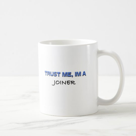 Trust Me I'm a Joiner Coffee Mug