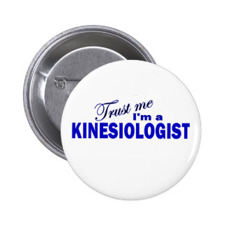 Trust Me I'm a Kinesiologist 6 Cm Round Badge