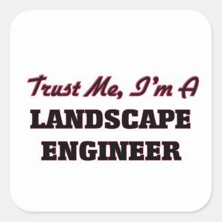 Trust me I'm a Landscape Engineer Square Sticker