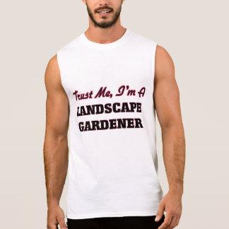 Trust me I'm a Landscape Gardener Sleeveless Shirt