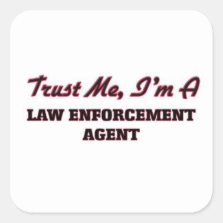 Trust me I'm a Law Enforcement Agent Square Sticker