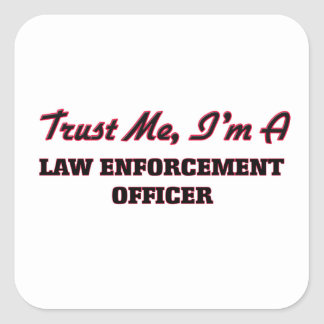 Trust me I'm a Law Enforcement Officer Square Sticker