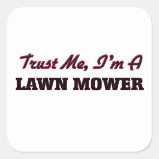Trust me I'm a Lawn Mower Square Sticker