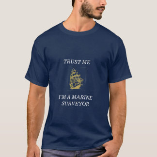 TRUST ME, I'M A MARINE SURVEYOR T-Shirt
