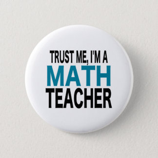 Trust Me, I'm A Math Teacher (blue edition) 6 Cm Round Badge