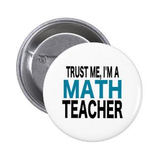 Trust Me, I'm A Math Teacher (blue edition) 6 Cm Round Badge