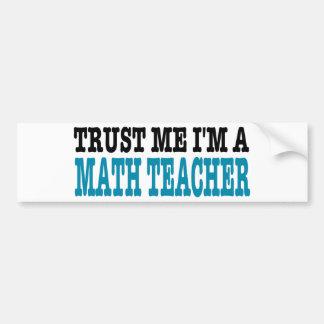 Trust Me I'm A Math Teacher (the blue edition) Bumper Sticker