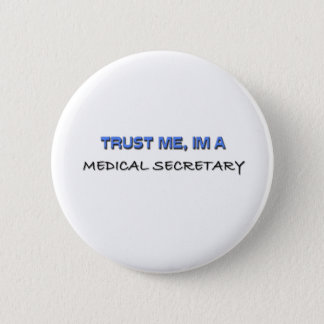Trust Me I'm a Medical Secretary 6 Cm Round Badge