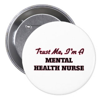 Trust me I'm a Mental Health Nurse Pinback Buttons